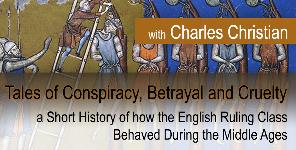 Tales of Conspiracy, Betrayal and Cruelty - a Short History of how the English Ruling Class Behaved During the Middle Ages