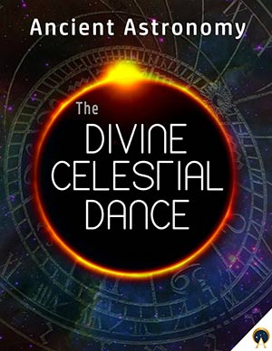 Ancient Origins Premium - Ancient Astronomy - The Divine Celestial Dance