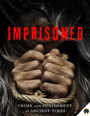 Imprisoned: Crime and Punishment in Ancient Times