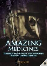 Amazing Medicines, Horrible Illnesses, & Surprising Cures Vol. II
