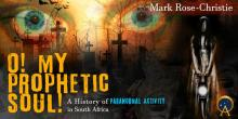 O My Prophetic Soul! A History of Paranormal Activity in South Africa