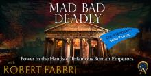 Mad, Bad, and Deadly:  Power in the Hands of Infamous Roman Emperors