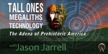 The Tall Ones, Megaliths & Technology – The Adena of Prehistoric America
