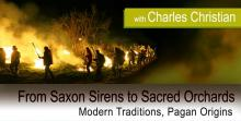 From Saxon Sirens to Sacred Orchards - Modern Traditions, Pagan Origins