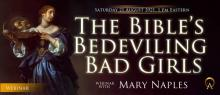The Bible's Bedeviling Bad Girls