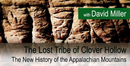 The New History of the Appalachian Mountains: Introducing the Lost Tribe of Clover Hollow