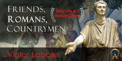 Friends, Romans, Countrymen: A peek into the daily life of a Roman citizen