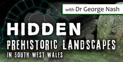 Hidden Prehistoric Landscapes in South West Wales